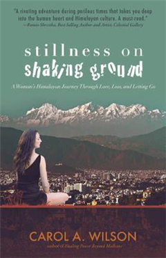 Stillness on Shaking Ground: A Woman\'s Himalayan Journey Through Love, Loss, and Letting Go