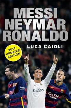 Messi, Neymar, Ronaldo - 2017 Updated Edition