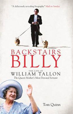 Backstairs Billy: The Life of William Tallon, the Queen Mother\'s Most Devoted Servant