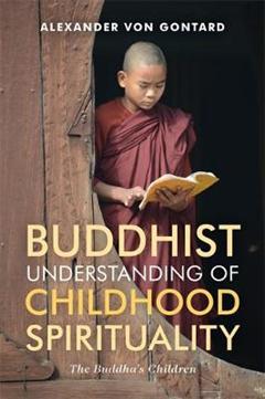 Buddhist Understanding of Childhood Spirituality: The Buddha\'s Children