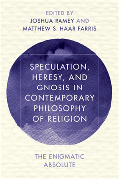 Speculation, Heresy, and Gnosis in Contemporary Philosophy o