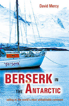Berserk in the Antarctic: Sailing to the World\'s Most Untameable Continent