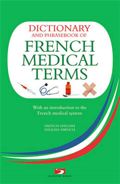 A Dictionary and Phrasebook of French Medical Terms: With an Introduction to the French Medical System