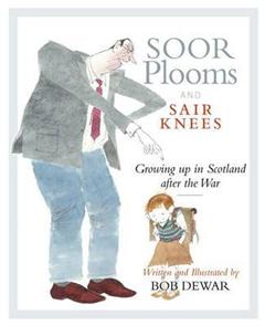 Soor Plooms and Sair Knees: Growing Up in Scotland After the War