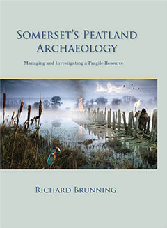 Somerset\'s Peatland Archaeology: Managing and Investigating a Fragile Resource