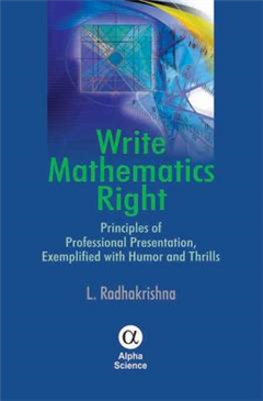 Write Mathematics Right: Principles of Professional Presentation, Exemplified with Humor and Thrills