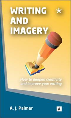 Writing and Imagery: How to Deepen Creativity and Improve Your Writing