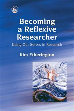 Becoming a Reflexive Researcher - Using Our Selves in Resear
