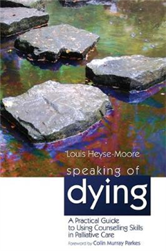 Speaking of Dying: A Practical Guide to Using Counselling Skills in Palliative Care