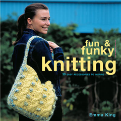 Fun & Funky Knitting: 30 Great Accessories to Inspire