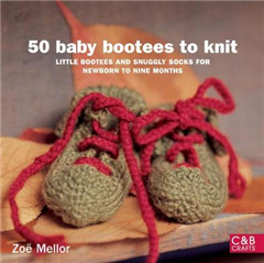 50 Baby Bootees to Knit: Little Bootees and Snuggly Socks for Newborn to Nine Months