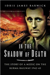 In the Shadow of Death: The Memoir of a Prisoner of War on the Burma Railway