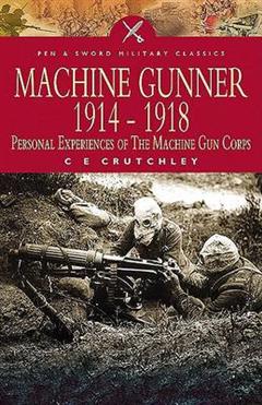 Machine Gunner 1914-1918: Personal Experiences of the Machine Gun Corps