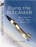 Flying the Buccaneer: Britain\'s Cold War Warrior