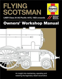 Flying Scotsman Manual: An insight into maintaining, operating and restoring the legendary steam locomotive