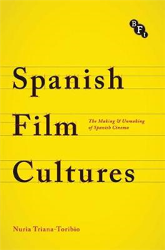 Spanish Film Cultures: The Making and Unmaking of Spanish Cinema