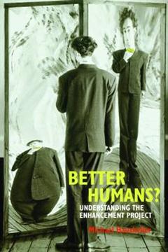 Better Humans?: Understanding the Enhancement Project