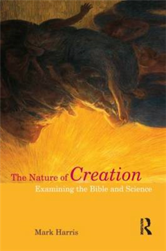 The Nature of Creation: Examining the Bible and Science