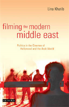 Filming the Modern Middle East: Politics in the Cinemas of Hollywood and the Arab World
