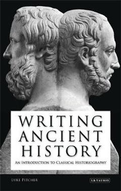 Writing Ancient History: An Introduction to Classical Historiography