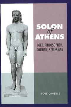 Solon of Athens: Poet, Philosopher, Soldier, Statesman
