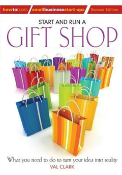 Start and Run a Gift Shop: What You Need to Do to Turn Your Idea into Reality
