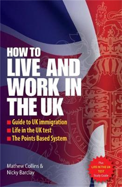 How to Live and Work In The UK 2e: Guide to UK immigration; Life in the UK test; The Points based system