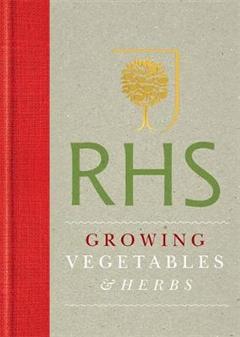 RHS Handbook: Growing Vegetables and Herbs: Simple steps for success