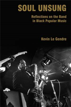 Soul Unsung: Reflections on the Band in Black Popular Music