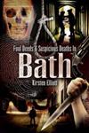 Foul Deeds and Suspicious Deaths in Bath
