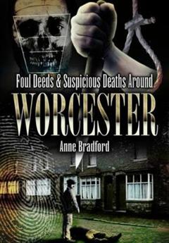 Foul Deeds and Suspicious Deaths Around Worcester