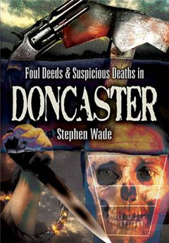 Foul Deeds and Suspicious Deaths in and Around Doncaster