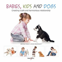 Babies, Kids and Dogs: Creating a Safe and Harmonious Relati