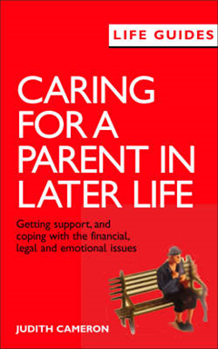 Caring for a Parent in Later Life: Getting Support, and Coping with the Financial, Legal and Emotional Issues
