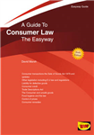 The Easyway Guide To Consumer Law: A Comprehensive and Illuminating Guide to All Aspects of Consumer Law