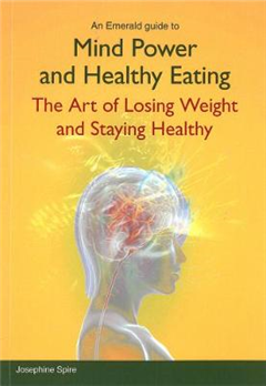 Mind Power and Healthy Eating: The Art of Losing Weight and Staying Healthy