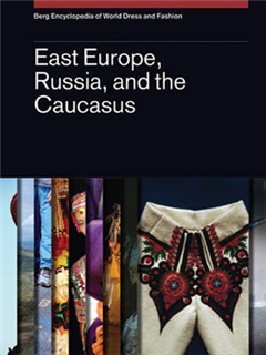 Berg Encyclopedia of World Dress and Fashion Vol 9: East Europe, Russia, and the Caucasus