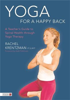 Yoga for a Happy Back: A Teacher\'s Guide to Spinal Health through Yoga Therapy