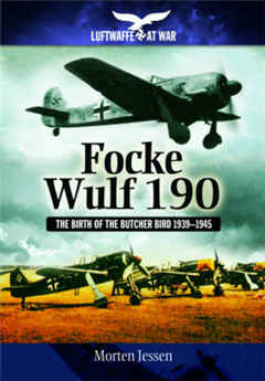 Focke Wulf 190: The Birth of the Butcher Bird 1939-1945