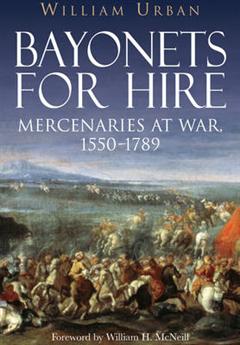 Bayonets for Hire: Mercenaries at War, 1550-1789