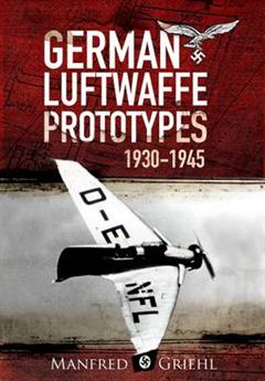 X-Planes: German Luftwaffe Prototypes 1930-1945
