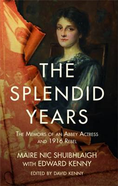 Splendid Years: The Memoirs of an Abbey Actress and 1916 Rebel