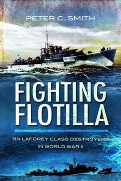 Fighting Flotilla: RN Laforey Class Destroyers in World War II