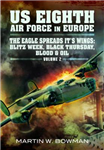 The US Eighth Air Force in Europe: v. 2: Eagle Spreads it\'s Wings: Blitz Week, Black Thursday, Blood and Oil