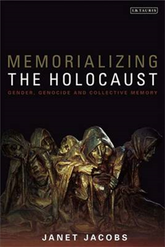 Memorializing the Holocaust: Gender, Genocide and Collective Memory