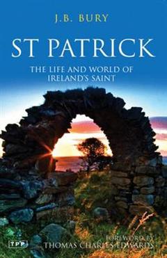 St Patrick: The Life and World of Ireland\'s Saint