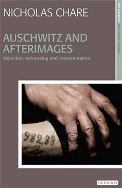 Auschwitz and Afterimages: Abjection, Witnessing and Representation