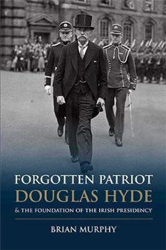 Forgotten Patriot: Douglas Hyde and the Foundation of the Ir