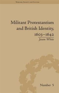 Militant Protestantism and British Identity, 1603-1642