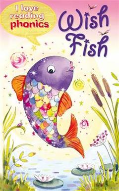 I Love Reading Phonics Level 2: Wish Fish